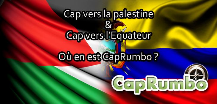 Où en sont les projets Cap vers la Palestine et l'Equateur ?